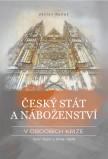 Český stát a náboženství v obdobích krize 1547–1620 a 1948–1989