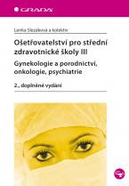 Ošetřovatelství pro střední zdravotnické školy III - Gynekologie a porodnictví, onkologie, psychiatrie