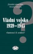Vládní vojsko 1939-1945. Vlastenci či zrádci
