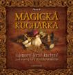 MAGICKÁ KUCHAŘKA - tajemství černé kuchyně podle receptářů starých čarodějnic