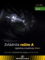Zvládnite režim A digitálnej zrkadlovky Nikon - Dostaňte nastavenie clony pod kontrolu