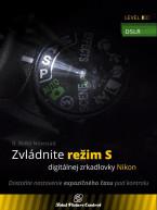 Zvládnite režim S digitálnej zrkadlovky Nikon - Dostaňte nastavenie expozičného času pod kontrolu