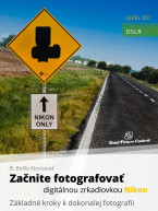 Začnite fotografovať digitálnou zrkadlovkou Nikon - Základné kroky k dokonalej fotografii