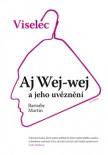 Viselec: Aj Wej-wej a jeho uvěznění
