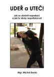 Udeř a uteč!: Jak se ubránit napadení a jak to nikdy nepotřebovat