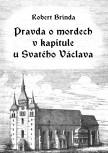 Pravda o mordech v kapitule u Svatého Václava