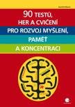 90 testů, her a cvičení pro rozvoj myšlení, paměť a koncentraci