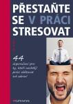 Přestaňte se v práci stresovat