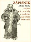 ZÁPISNÍK Jiřího Sixty vojáka c.k. armády a ruského legionáře 1914–1920
