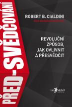 Před-svědčování – Revoluční způsob, jak ovlivnit a přesvědčit