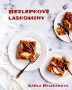 Bezlepkové laskominy: 66 receptů na úžasné pečené i nepečené dezerty