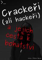 Crackeři (zlí hackeři) a jejich cesta k bohatství