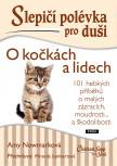 Slepičí polévka pro duši - O kočkách a lidech: 101 hebkých příběhů o malých zázracích, škodolibosti a radosti