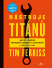 Nástroje titánů – Návyky a taktiky výjimečných osobností, miliardářů a světových ikon
