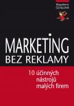 Marketing bez reklamy aneb 10 účinných marketingových nástrojů pro malé firmy