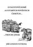 O Faustově domě a o starých pověstech českých… trochu jinak
