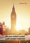 Jak jsem dobyl Londýn a jak Londýn rozbil mě