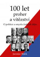 100 let proher a vítězství: O politice a smyslu českých dějin