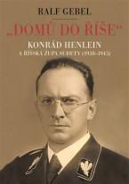 Domů do říše. Konrád Henlein a říšská župa Sudety (1938-1945)