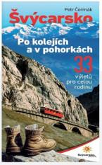 Švýcarsko po kolejích a v pohorkách: 33 výletů pro celou rodinu