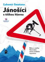 Jánošíci s těžkou hlavou (podtitul: Mýty a realita Slovenska očima českého reportéra)