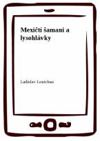 Mexičtí šamani a lysohlávky