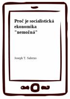 """Proč je socialistická ekonomika """"nemožná"""""""