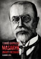 Tomáš Garrigue Masaryk: známý i neznámý