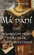 Má paní - Nesmrtelný příběh Jindřicha VIII. A Anny Boleynové