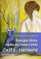 Energia lásky našla ku mne cestu: Druhá časť: STRETNUTIE
