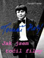 Tomáš Holý: Jak jsem točil filmy
