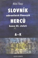 Slovník zahraničních filmových herců konce XX. Století I. A - K