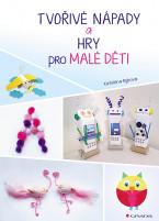 Tvořivé nápady a hry pro malé děti