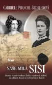 Naše milá Sisi - Pravda o arcivévodkyni Žofii a císařovně Alžbětě na základě dosud nezveřejněných do