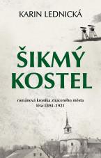Šikmý kostel - románová kronika ztraceného města, léta 1894–1921