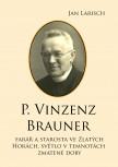 P. Vinzenz BRAUNER: farář a starosta ve Zlatých Horách, světlo v temnotách zmatené doby