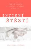 Intimní štěstí (Jak se naučit vytvářet ve vztahu touhu)