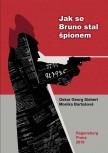 Jak se Bruno stal špiónem: Politicko-dobrodružná peripetie jednoho života