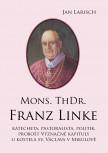 Mons. ThDr. Franz LINKE: katecheta, pastoralista, politik, probošt Význačné kapituly u kostela sv. Václava v Mikulově