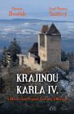 Krajinou Karla IV. (aneb S Otcem vlasti Prahou, Čechami a Moravou)