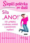 """Slepičí polévka pro duši: Síla """"ANO!"""": 101 příběhů o odvaze, změně a pozitivním myšlení"""