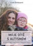 Moje dítě s autismem