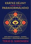 Krátké dějiny (téměř) všeho paranormálního: Naše skryté schopnosti – telepatie, jasnovidnost a předvídání budoucnosti