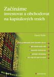 Začínáme investovat a obchodovat na kapitálových trzích