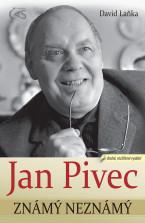 Jan Pivec známý neznámý (druhé, doplněné vydání)