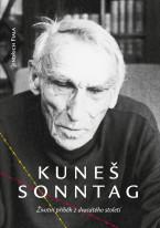 Kuneš Sonntag. Životní příběh zdvacátého století