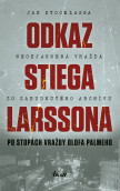 Odkaz Stiega Larssona: Po stopách vraždy Olofa Palmeho