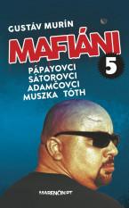Mafiáni 5 – Pápayovci-Sátorovci-Adamčovci-Muszka-Tóth