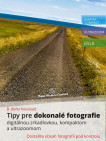 Tipy pre dokonalé fotografie digitálnou zrkadlovkou, kompaktom a ultrazoomom - Dostaňte obsah fotografií pod kontrolu