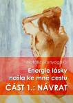 Energie lásky našla ke mně cestu: První část: NÁVRAT